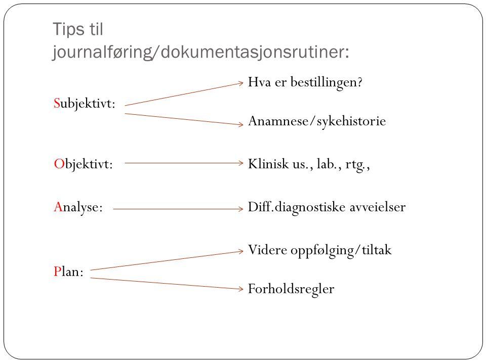 Tips til journalføring/dokumentasjonsrutiner: Hva er bestillingen? Subjektivt: Anamnese/sykehistorie Objektivt: Klinisk us., lab., rtg., Analyse: Diff