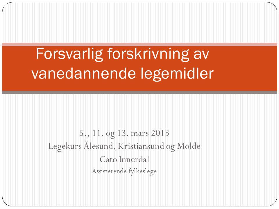 5., 11. og 13. mars 2013 Legekurs Ålesund, Kristiansund og Molde Cato Innerdal Assisterende fylkeslege Forsvarlig forskrivning av vanedannende legemid