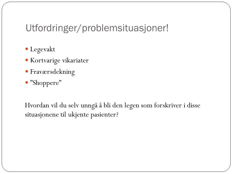"""Utfordringer/problemsituasjoner! Legevakt Kortvarige vikariater Fraværsdekning """"Shoppere"""" Hvordan vil du selv unngå å bli den legen som forskriver i d"""
