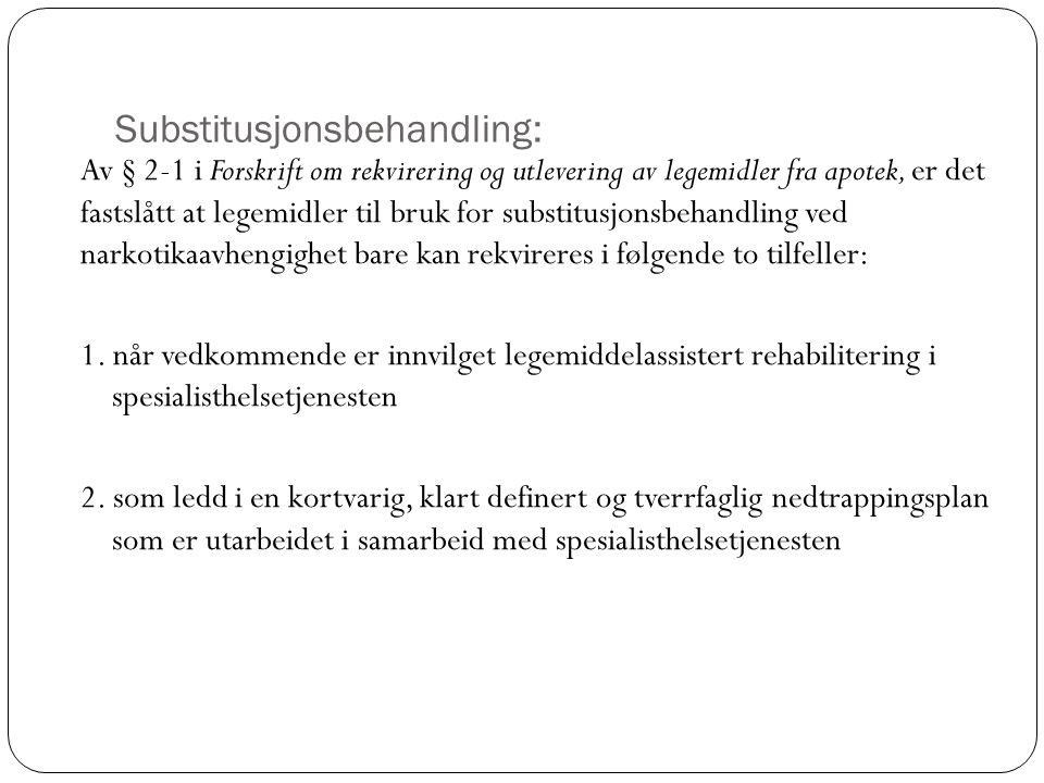 Substitusjonsbehandling: Av § 2-1 i Forskrift om rekvirering og utlevering av legemidler fra apotek, er det fastslått at legemidler til bruk for subst