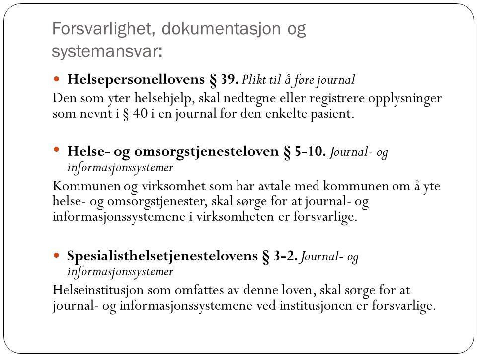 Forsvarlighet, dokumentasjon og systemansvar: Helsepersonellovens § 39. Plikt til å føre journal Den som yter helsehjelp, skal nedtegne eller registre