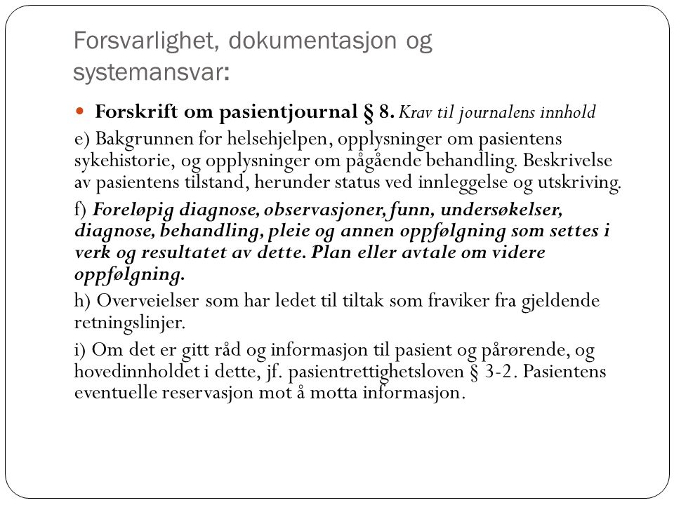 Forsvarlighet, dokumentasjon og systemansvar: Forskrift om pasientjournal § 8. Krav til journalens innhold e) Bakgrunnen for helsehjelpen, opplysninge