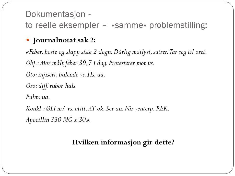 Dokumentasjon - to reelle eksempler – «samme» problemstilling: Journalnotat sak 2: «Feber, hoste og slapp siste 2 døgn. Dårlig matlyst, sutrer. Tar se