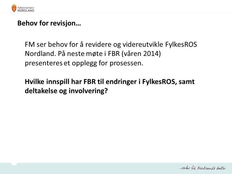 Behov for revisjon… FM ser behov for å revidere og videreutvikle FylkesROS Nordland. På neste møte i FBR (våren 2014) presenteres et opplegg for prose
