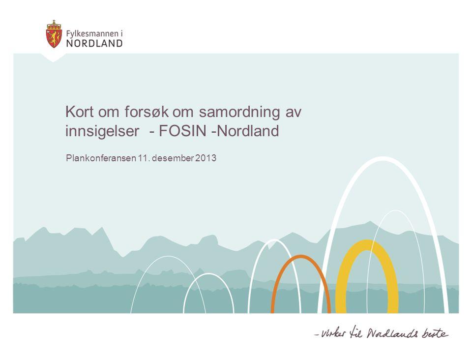 Kort om forsøk om samordning av innsigelser - FOSIN -Nordland Plankonferansen 11. desember 2013