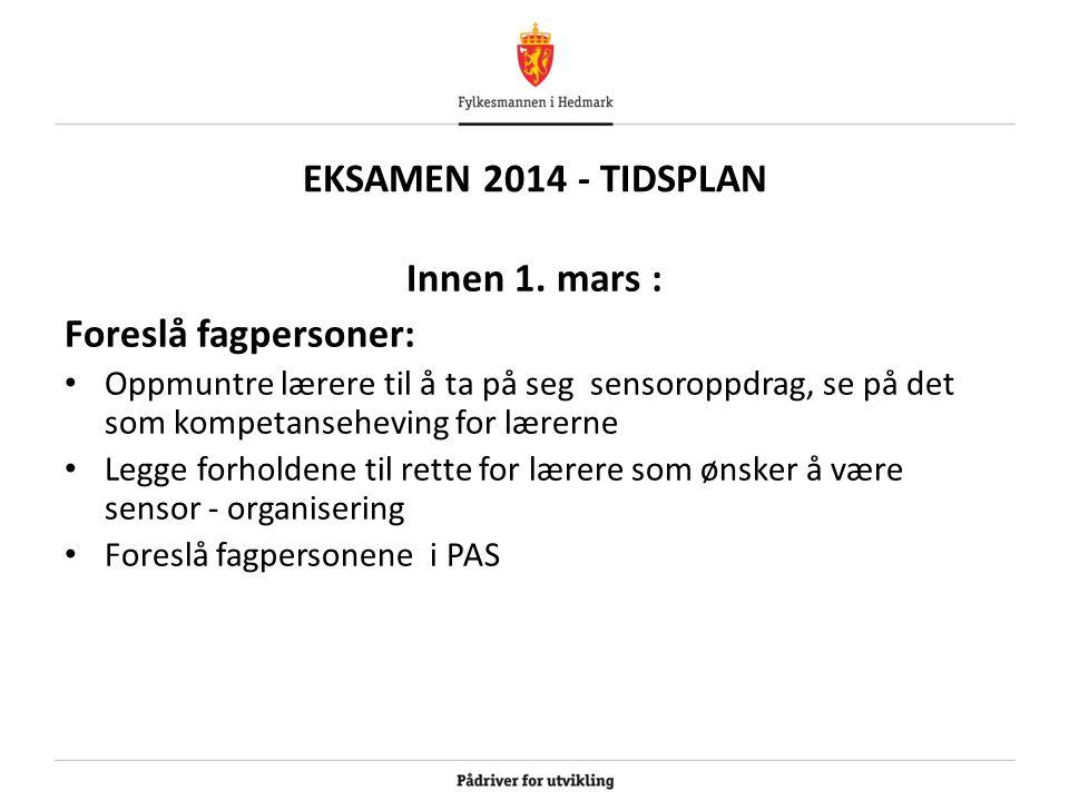 EKSAMEN 2014 - TIDSPLAN Innen 1. mars : Foreslå fagpersoner: Oppmuntre lærere til å ta på seg sensoroppdrag, se på det som kompetanseheving for lærern