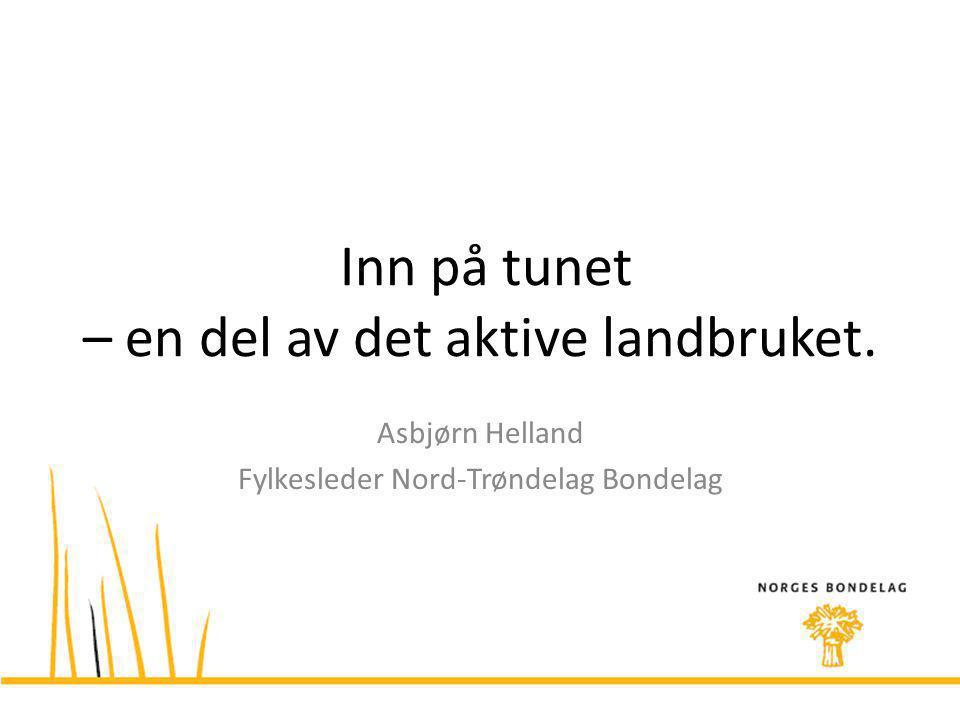 Inn på tunet – en del av det aktive landbruket. Asbjørn Helland Fylkesleder Nord-Trøndelag Bondelag
