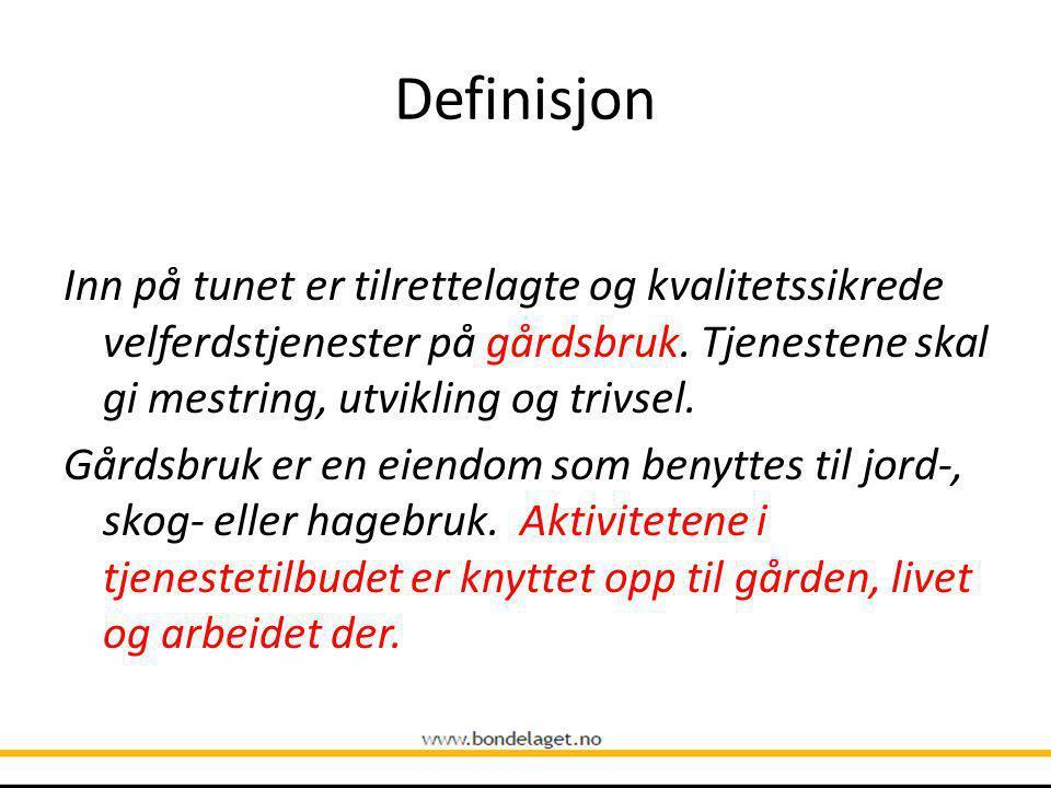 Definisjon Inn på tunet er tilrettelagte og kvalitetssikrede velferdstjenester på gårdsbruk.