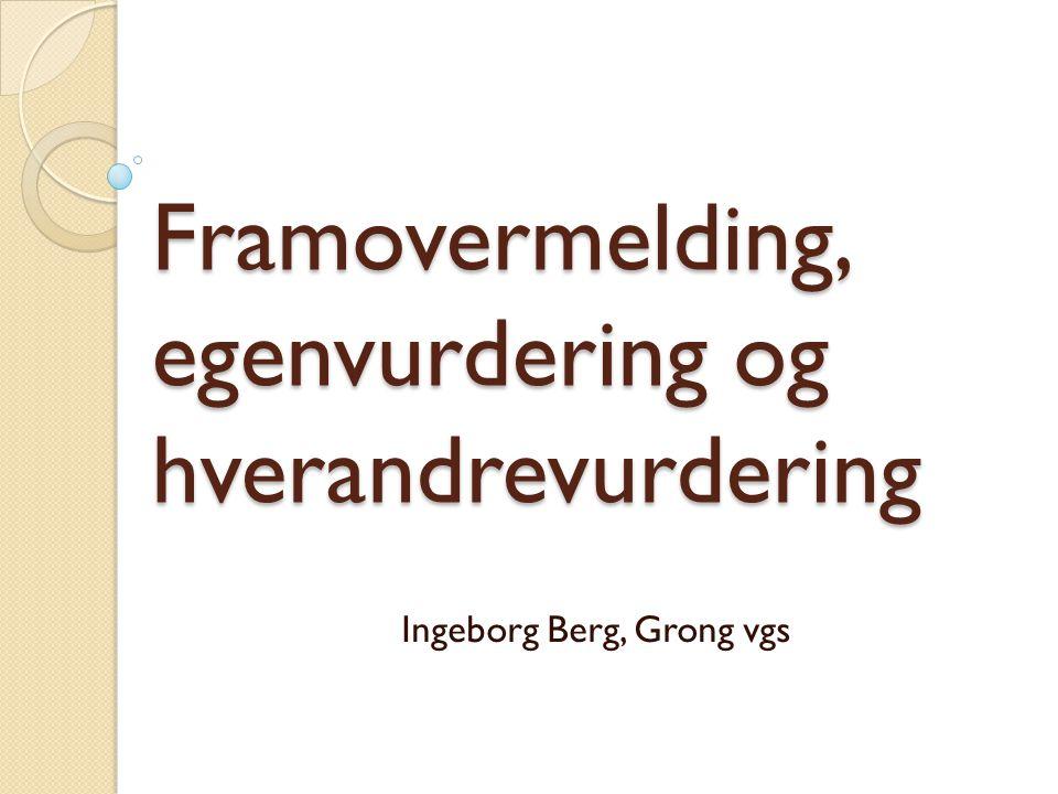 Framovermelding, egenvurdering og hverandrevurdering Ingeborg Berg, Grong vgs