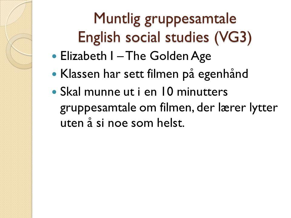 Muntlig gruppesamtale English social studies (VG3) Elizabeth I – The Golden Age Klassen har sett filmen på egenhånd Skal munne ut i en 10 minutters gr