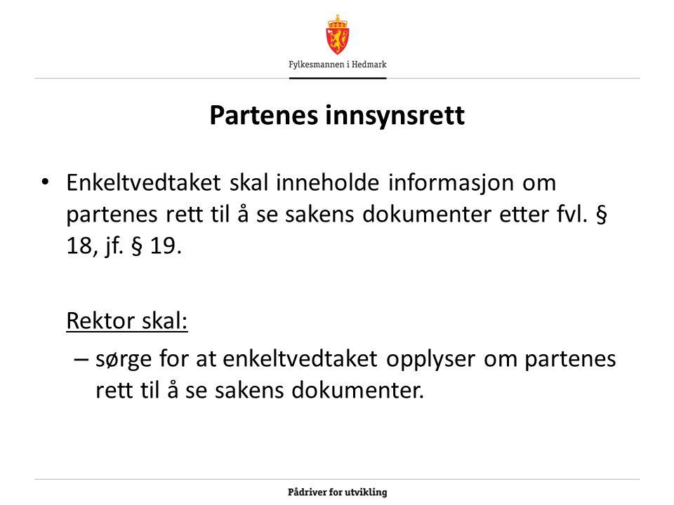 Partenes innsynsrett Enkeltvedtaket skal inneholde informasjon om partenes rett til å se sakens dokumenter etter fvl.