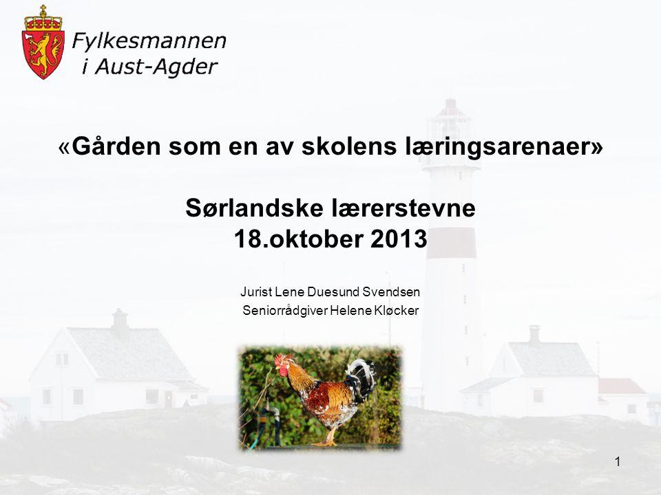 «Gården som en av skolens læringsarenaer» Sørlandske lærerstevne 18.oktober 2013 Jurist Lene Duesund Svendsen Seniorrådgiver Helene Kløcker 1
