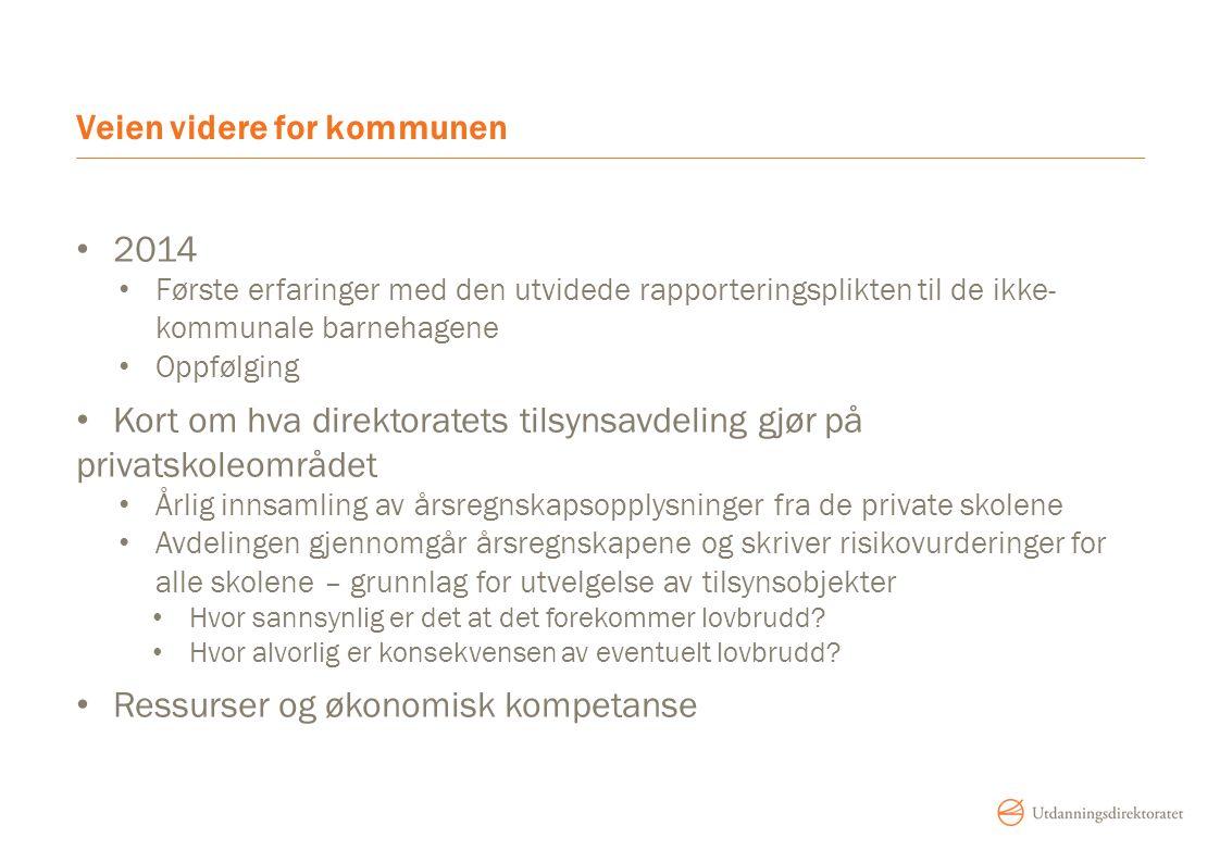 Veien videre for kommunen 2014 Første erfaringer med den utvidede rapporteringsplikten til de ikke- kommunale barnehagene Oppfølging Kort om hva direk