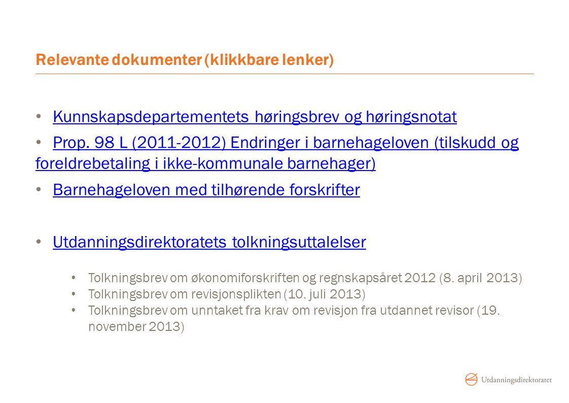 Relevante dokumenter (klikkbare lenker) Kunnskapsdepartementets høringsbrev og høringsnotat Prop. 98 L (2011-2012) Endringer i barnehageloven (tilskud