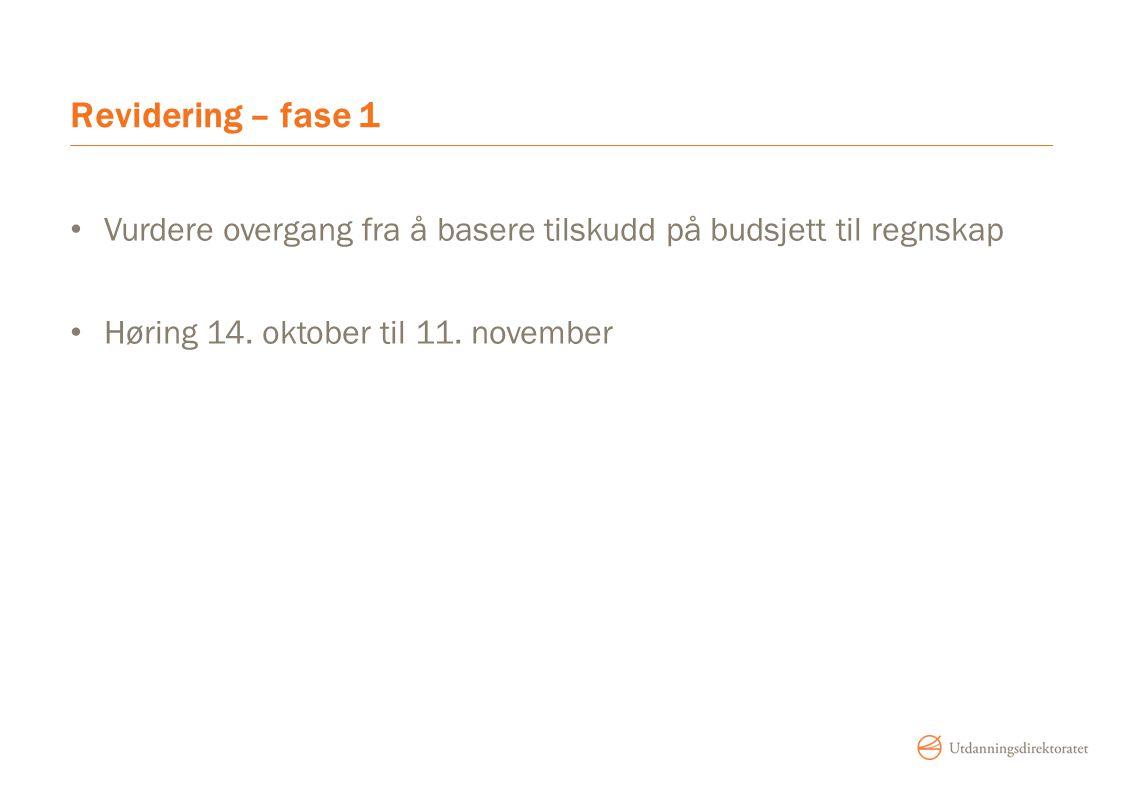 Revidering – fase 1 Vurdere overgang fra å basere tilskudd på budsjett til regnskap Høring 14. oktober til 11. november