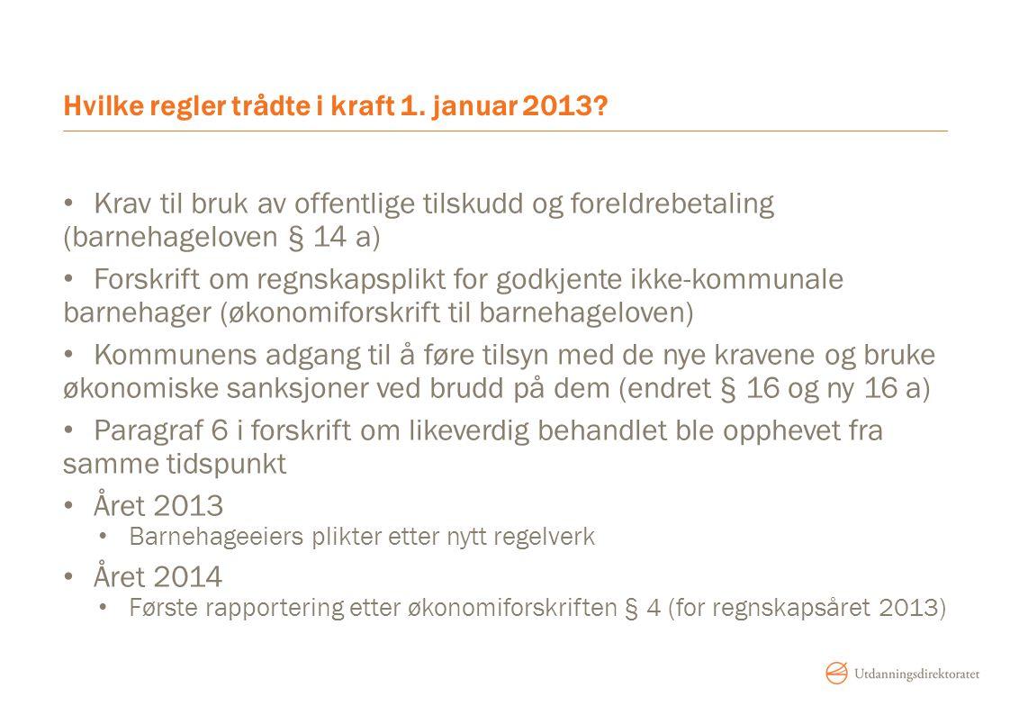 Hvilke regler trådte i kraft 1. januar 2013? Krav til bruk av offentlige tilskudd og foreldrebetaling (barnehageloven § 14 a) Forskrift om regnskapspl