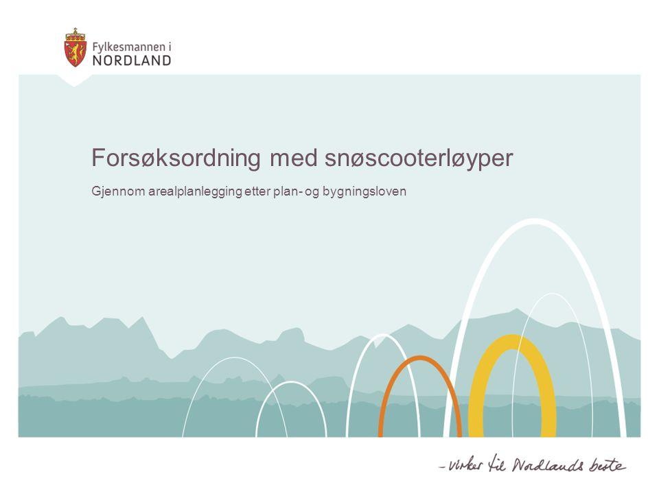 Forsøksordning med snøscooterløyper Gjennom arealplanlegging etter plan- og bygningsloven