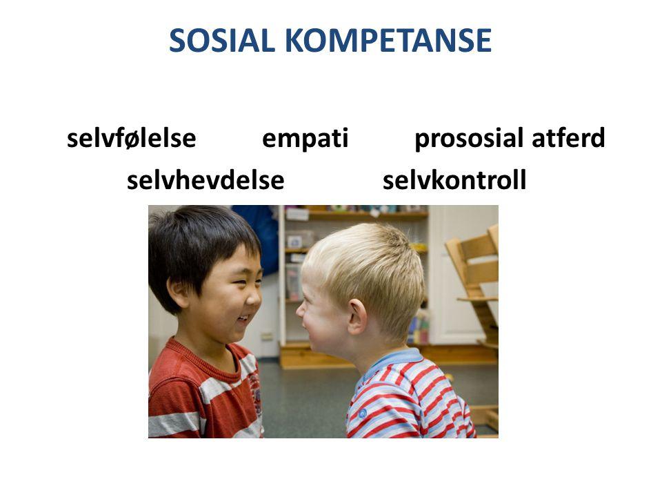 SOSIAL KOMPETANSE selvfølelse empati prososial atferd selvhevdelse selvkontroll