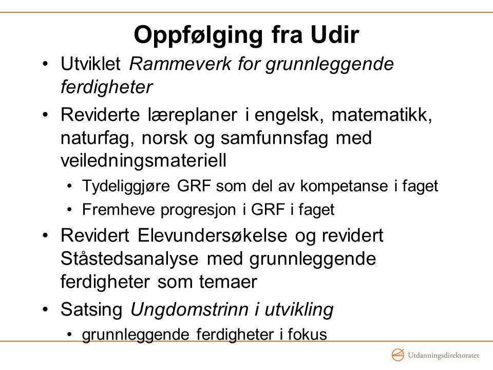 Oppfølging fra Udir Utviklet Rammeverk for grunnleggende ferdigheter Reviderte læreplaner i engelsk, matematikk, naturfag, norsk og samfunnsfag med ve