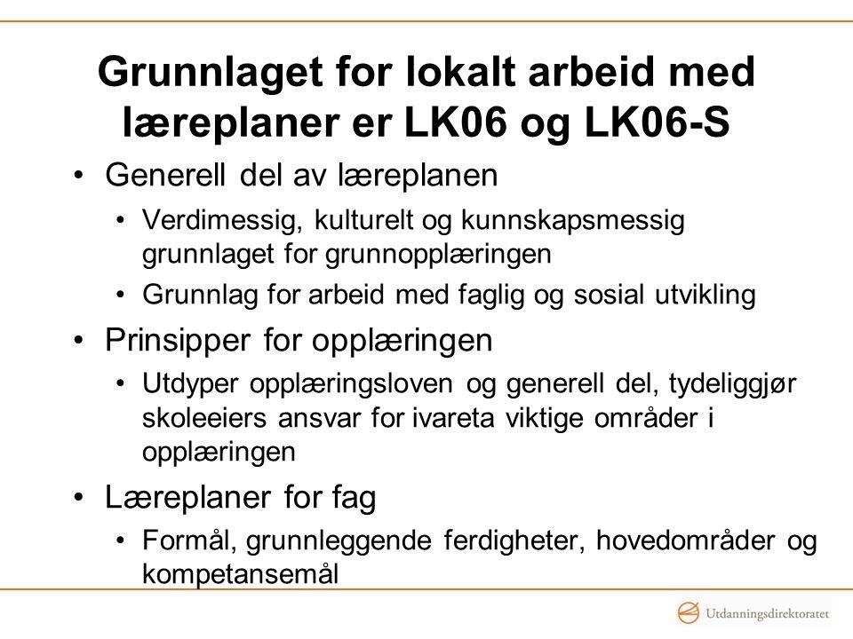 Grunnlaget for lokalt arbeid med læreplaner er LK06 og LK06-S Generell del av læreplanen Verdimessig, kulturelt og kunnskapsmessig grunnlaget for grun