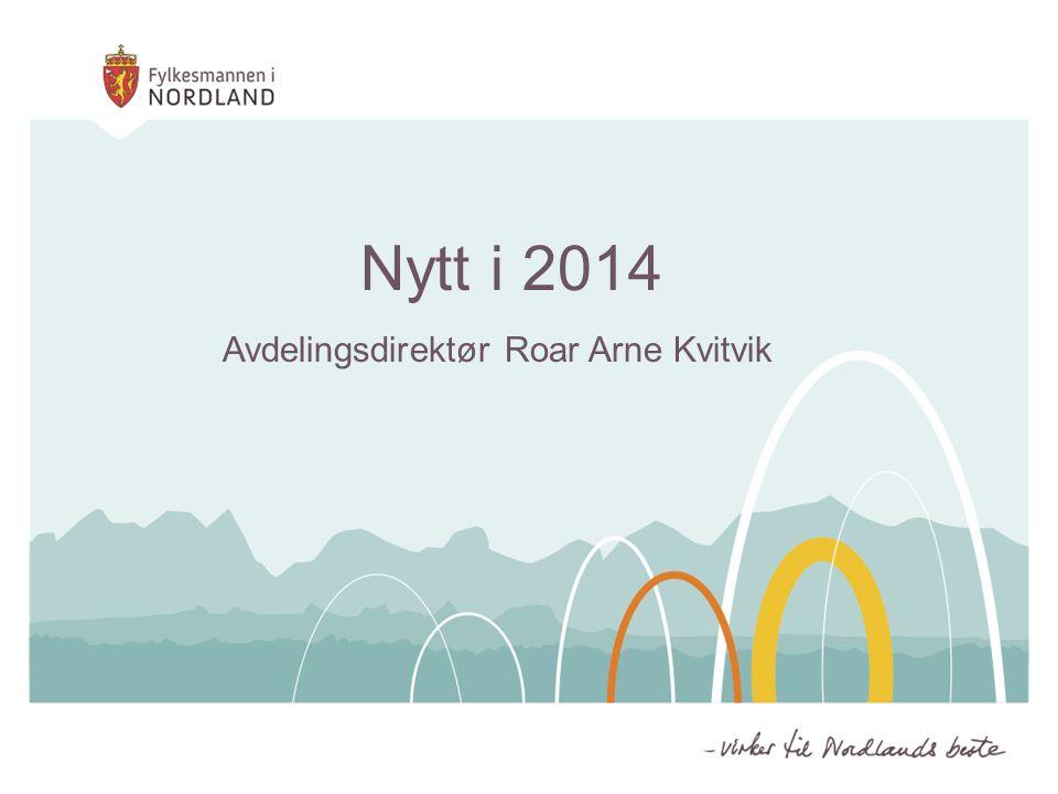 Nytt i 2014 Avdelingsdirektør Roar Arne Kvitvik