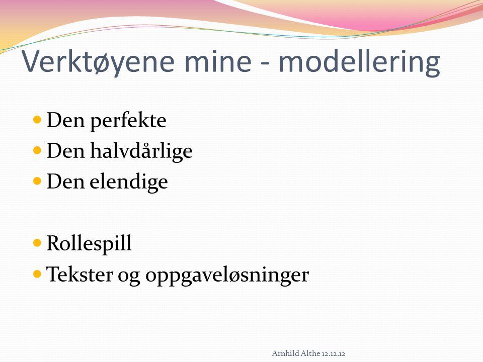 Verktøyene mine - modellering Den perfekte Den halvdårlige Den elendige Rollespill Tekster og oppgaveløsninger Arnhild Althe 12.12.12