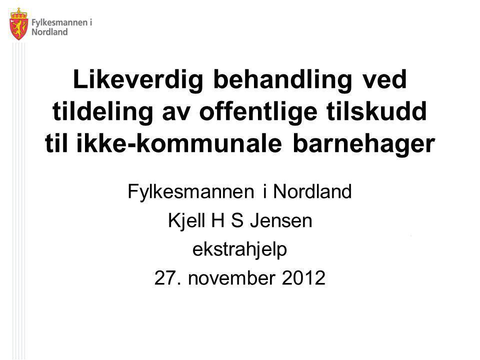 Likeverdig behandling ved tildeling av offentlige tilskudd til ikke-kommunale barnehager Fylkesmannen i Nordland Kjell H S Jensen ekstrahjelp 27.
