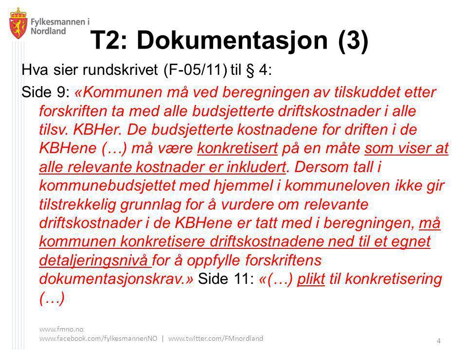 T2: Dokumentasjon (3) Hva sier rundskrivet (F-05/11) til § 4: Side 9: «Kommunen må ved beregningen av tilskuddet etter forskriften ta med alle budsjetterte driftskostnader i alle tilsv.