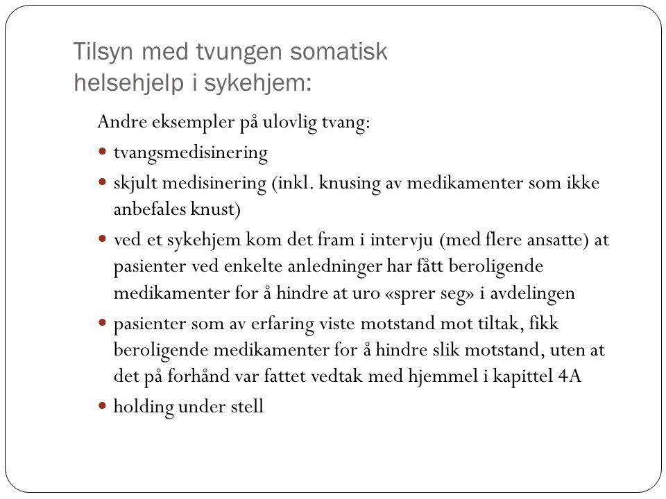 Tilsyn med tvungen somatisk helsehjelp i sykehjem: Andre eksempler på ulovlig tvang: tvangsmedisinering skjult medisinering (inkl. knusing av medikame