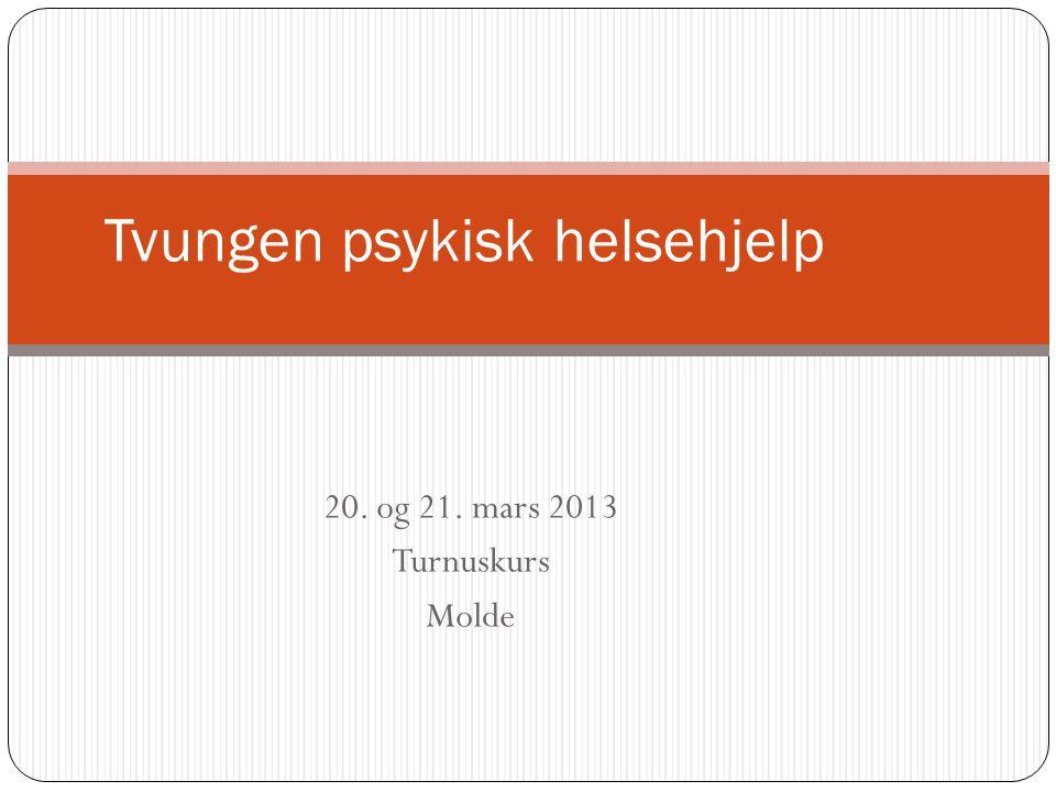 20. og 21. mars 2013 Turnuskurs Molde Tvungen psykisk helsehjelp