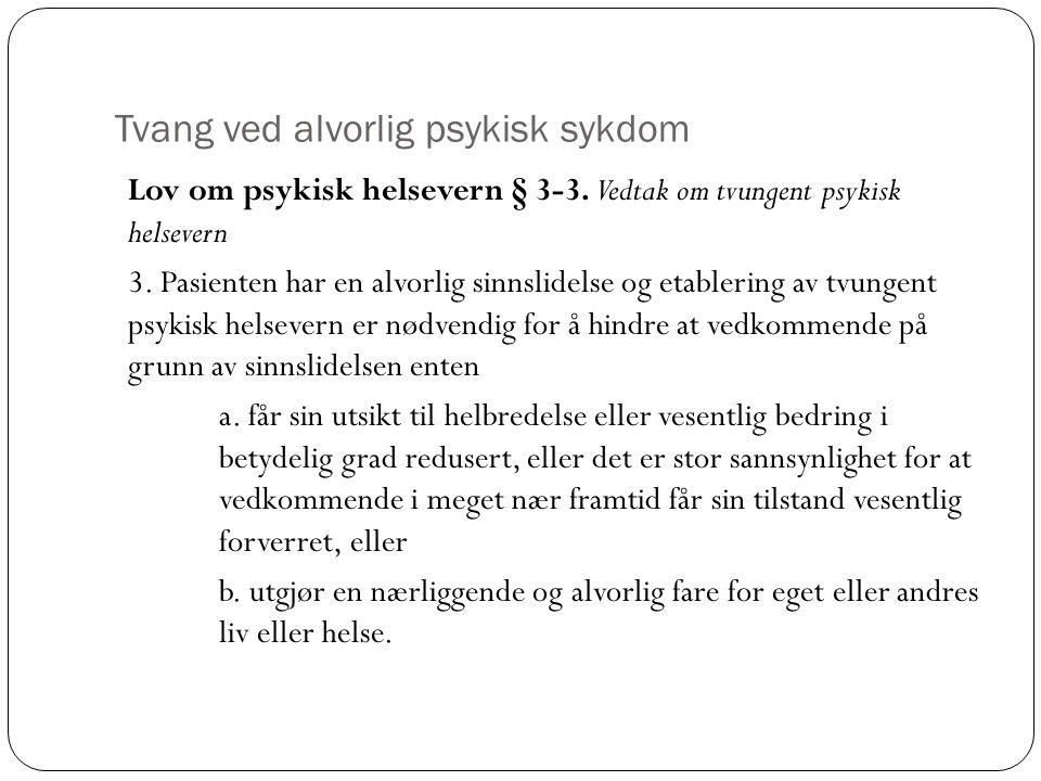 Lov om psykisk helsevern § 3-3. Vedtak om tvungent psykisk helsevern 3. Pasienten har en alvorlig sinnslidelse og etablering av tvungent psykisk helse