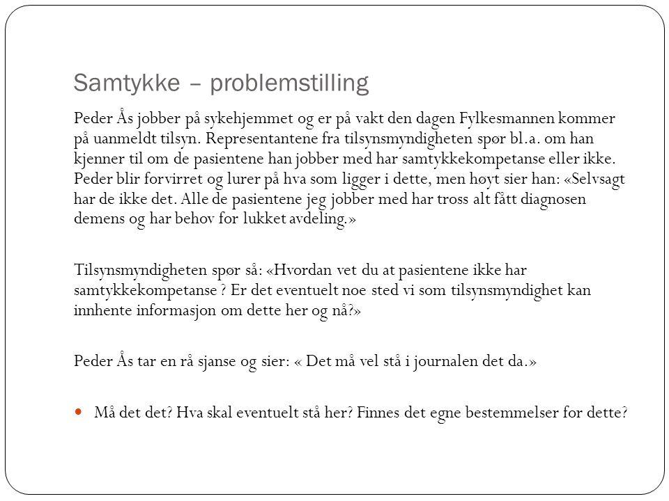 Samtykke – problemstilling Peder Ås jobber på sykehjemmet og er på vakt den dagen Fylkesmannen kommer på uanmeldt tilsyn. Representantene fra tilsynsm