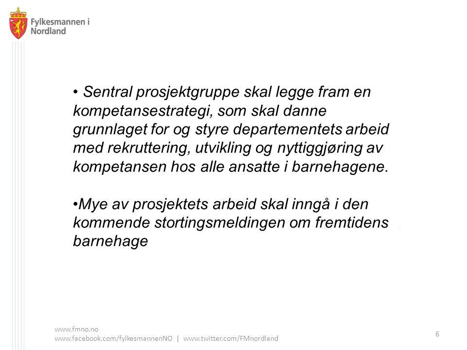 www.fmno.no www.facebook.com/fylkesmannenNO | www.twitter.com/FMnordland 6 Sentral prosjektgruppe skal legge fram en kompetansestrategi, som skal danne grunnlaget for og styre departementets arbeid med rekruttering, utvikling og nyttiggjøring av kompetansen hos alle ansatte i barnehagene.