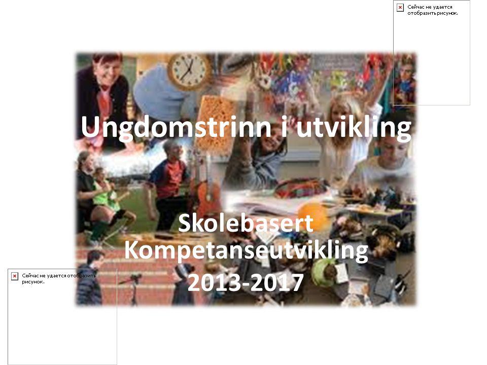 Ungdomstrinn i utvikling Skolebasert Kompetanseutvikling 2013-2017