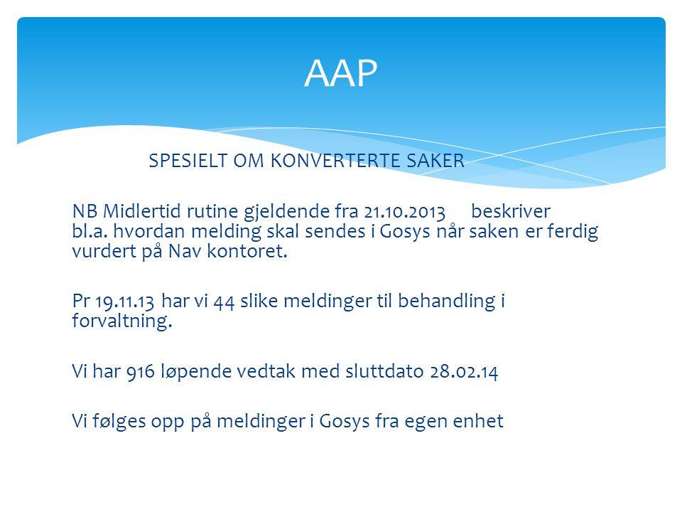 AAP SPESIELT OM KONVERTERTE SAKER NB Midlertid rutine gjeldende fra 21.10.2013 beskriver bl.a. hvordan melding skal sendes i Gosys når saken er ferdig