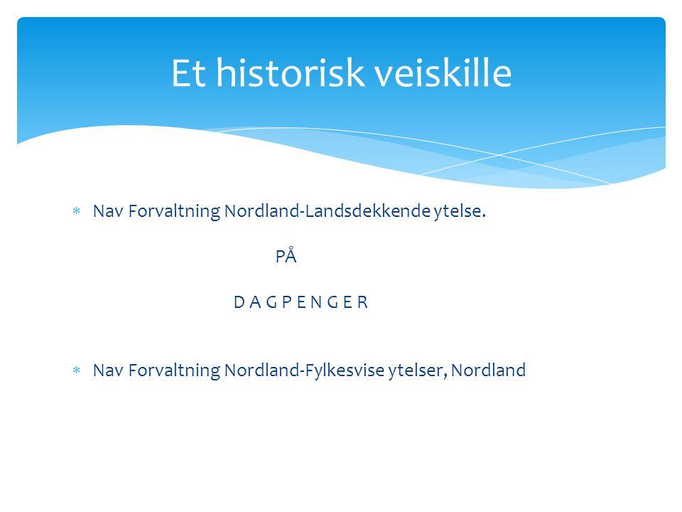  Nav Forvaltning Nordland-Landsdekkende ytelse. PÅ D A G P E N G E R  Nav Forvaltning Nordland-Fylkesvise ytelser, Nordland Et historisk veiskille