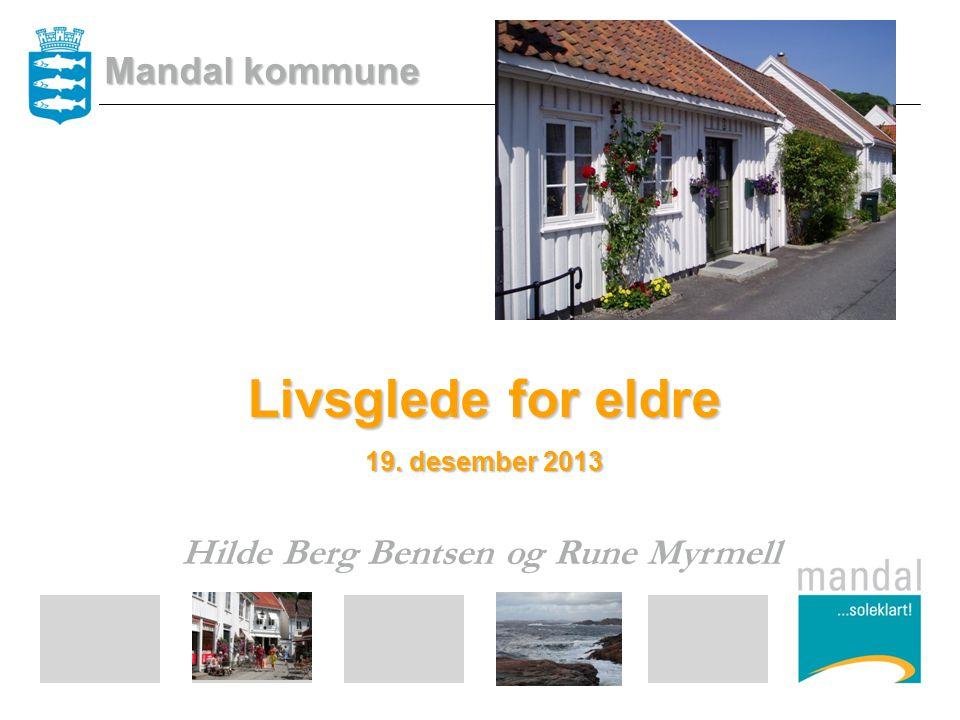 Livsglede for eldre 19. desember 2013 Hilde Berg Bentsen og Rune Myrmell Mandal kommune