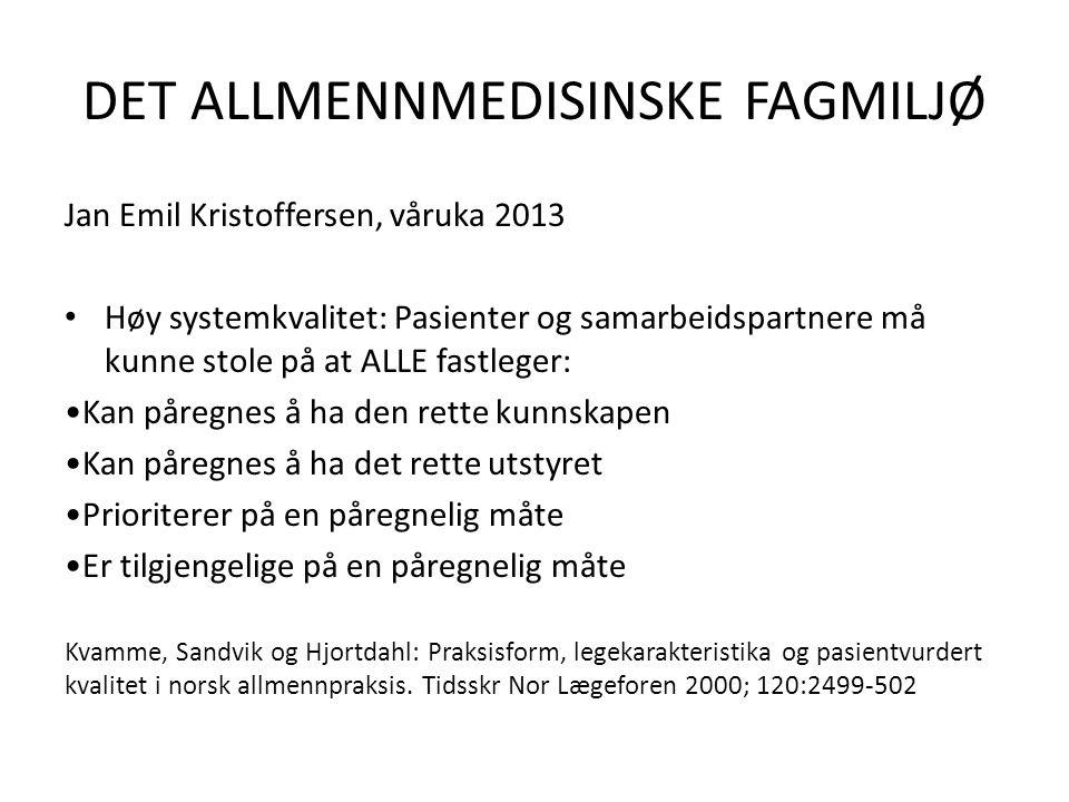 DET ALLMENNMEDISINSKE FAGMILJØ Jan Emil Kristoffersen, våruka 2013 Høy systemkvalitet: Pasienter og samarbeidspartnere må kunne stole på at ALLE fastl