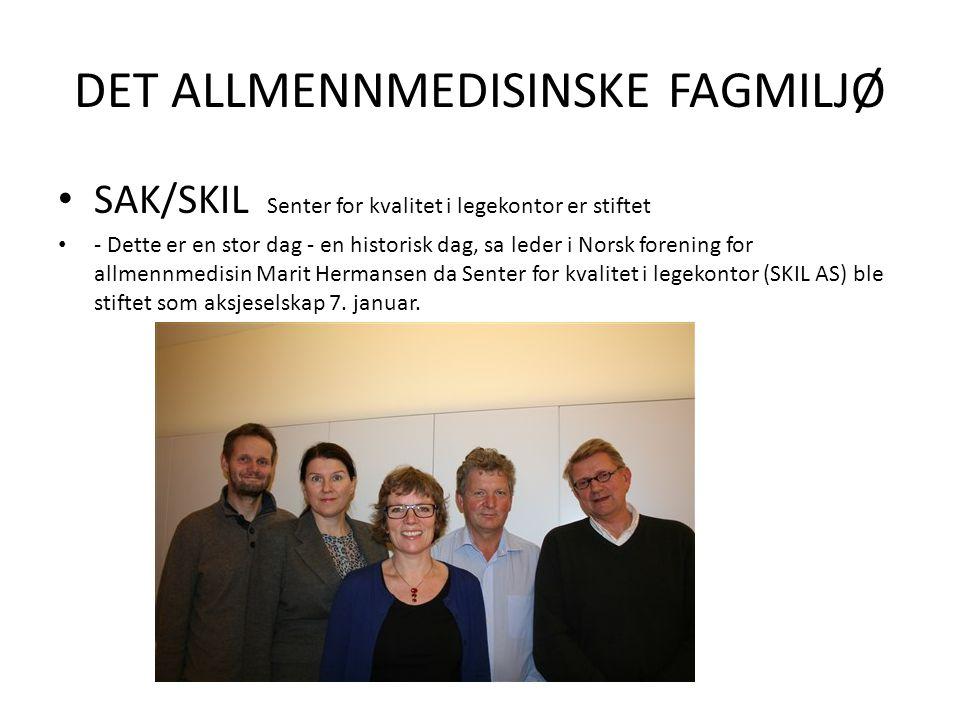 DET ALLMENNMEDISINSKE FAGMILJØ SAK/SKIL Senter for kvalitet i legekontor er stiftet - Dette er en stor dag - en historisk dag, sa leder i Norsk foreni