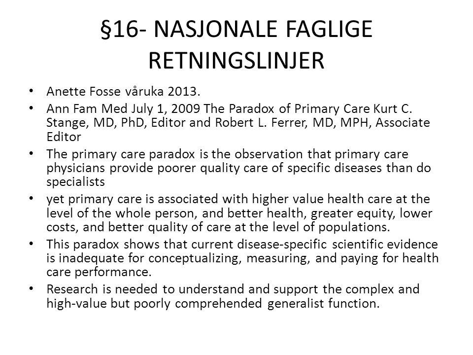 §16- NASJONALE FAGLIGE RETNINGSLINJER Anette Fosse våruka 2013. Ann Fam Med July 1, 2009 The Paradox of Primary Care Kurt C. Stange, MD, PhD, Editor a