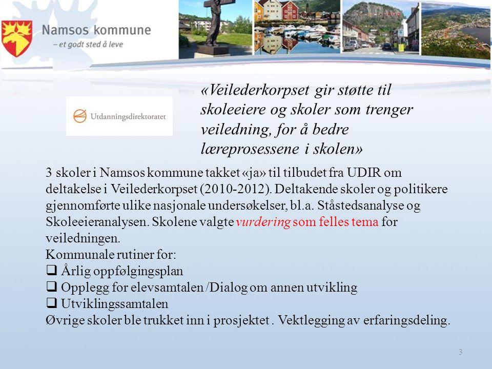 3 «Veilederkorpset gir støtte til skoleeiere og skoler som trenger veiledning, for å bedre læreprosessene i skolen» 3 skoler i Namsos kommune takket «