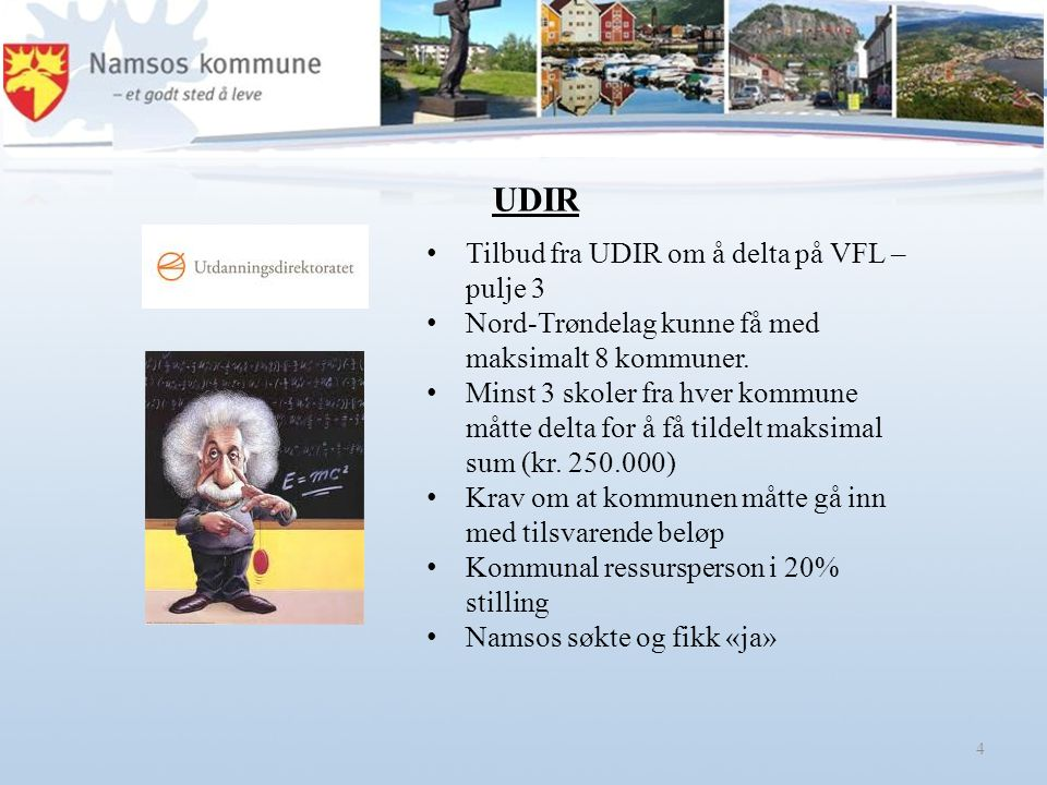 4 Tilbud fra UDIR om å delta på VFL – pulje 3 Nord-Trøndelag kunne få med maksimalt 8 kommuner. Minst 3 skoler fra hver kommune måtte delta for å få t