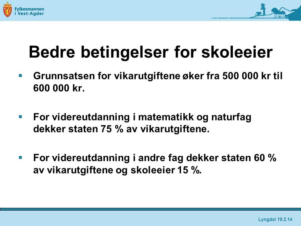 Bedre betingelser for skoleeier  Grunnsatsen for vikarutgiftene øker fra 500 000 kr til 600 000 kr.  For videreutdanning i matematikk og naturfag de