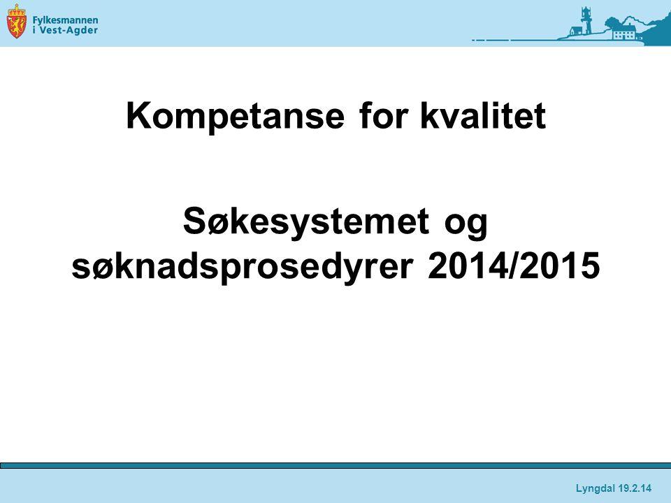 Kompetanse for kvalitet Søkesystemet og søknadsprosedyrer 2014/2015 Lyngdal 19.2.14