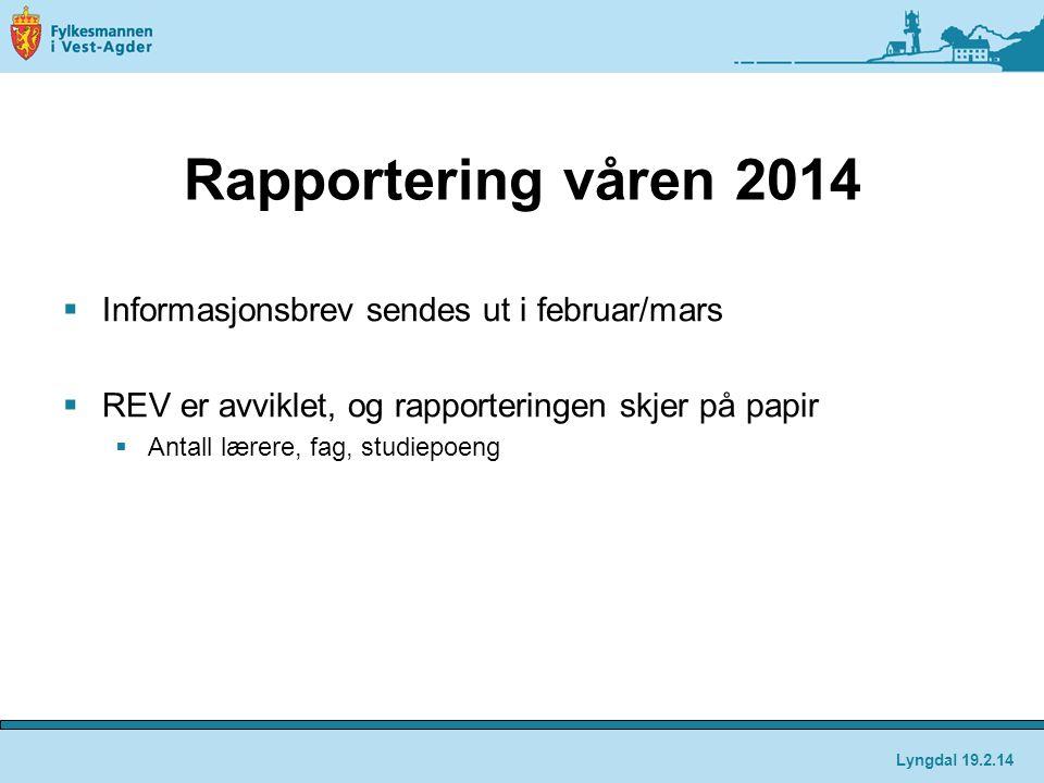 Rapportering våren 2014  Informasjonsbrev sendes ut i februar/mars  REV er avviklet, og rapporteringen skjer på papir  Antall lærere, fag, studiepoeng Lyngdal 19.2.14