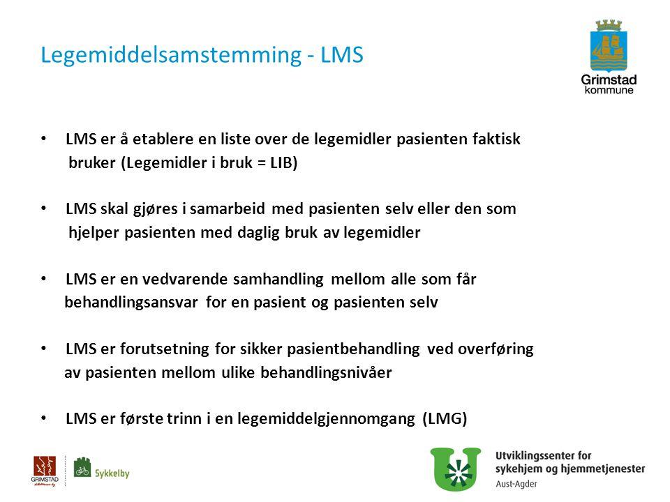 Legemiddelsamstemming - LMS LMS er å etablere en liste over de legemidler pasienten faktisk bruker (Legemidler i bruk = LIB) LMS skal gjøres i samarbe
