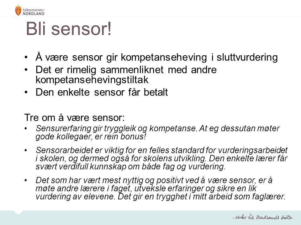 Bli sensor! Å være sensor gir kompetanseheving i sluttvurdering Det er rimelig sammenliknet med andre kompetansehevingstiltak Den enkelte sensor får b