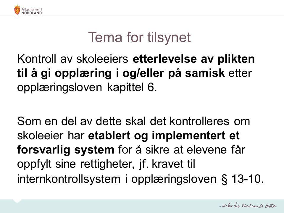 Tema for tilsynet Kontroll av skoleeiers etterlevelse av plikten til å gi opplæring i og/eller på samisk etter opplæringsloven kapittel 6. Som en del