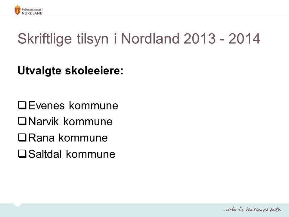 Skriftlige tilsyn i Nordland 2013 - 2014 Utvalgte skoleeiere:  Evenes kommune  Narvik kommune  Rana kommune  Saltdal kommune