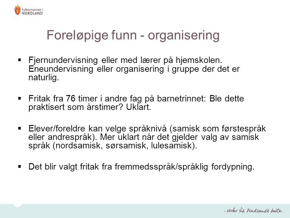 Foreløpige funn - organisering  Fjernundervisning eller med lærer på hjemskolen. Eneundervisning eller organisering i gruppe der det er naturlig.  F